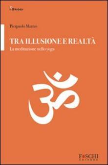Tra illusione e realtà. La meditazione nello yoga - Pierpaolo Marras - copertina