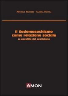 Ipabsantonioabatetrino.it Il sadomasochismo come relazione sociale. Le parafilie del quotidiano Image