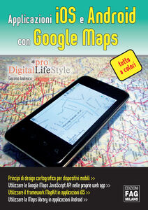 Ebook Applicazioni iOS e Android con Google Maps Andreucci, Giacomo