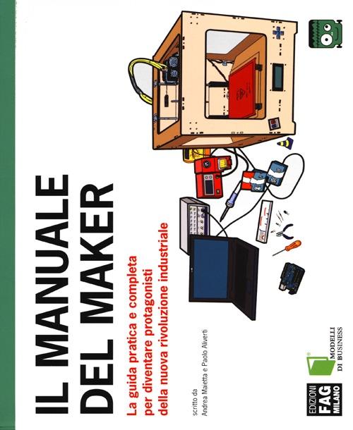 Il manuale del maker. La gu...