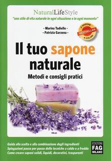 Il tuo sapone naturale. Metodi e consigli pratici - Marina Tadiello,Patrizia Garzena - copertina