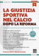 Libro La giustizia sportiva nel calcio dopo la riforma. Con e-book Andrea Greco