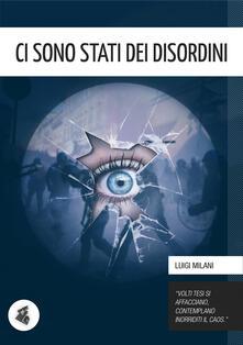 Ci sono stati dei disordini - Luigi Milani - ebook