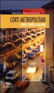 Corti metropolitani. Cento storie a Milano