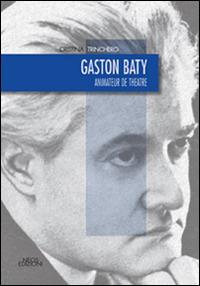 Gaston Baty. Animateur de theatre - Trinchero Cristina - wuz.it