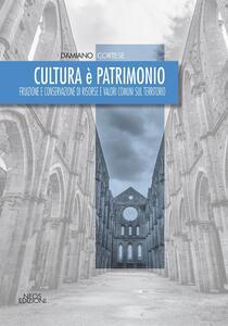 Cultura è patrimonio. Fruizione e conservazione di risorse e valori comuni sul territorio