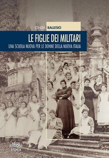 Le figlie dei militari. Una scuola nuova per le donne della nuova Italia.pdf