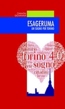 Esageruma. Un sogno per Torino - Chantal Balbo di Vinadio,Giovanna Giordano - copertina