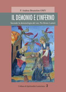 Il demonio e l'inferno. Secondo la demonologia del ven. Pio Bruno Lanteri - Andrea Brustolon - copertina