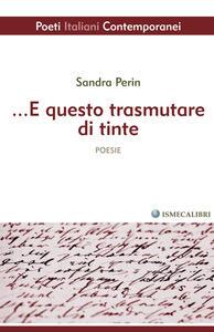 ...E questo trasmutare di tinte - Sandra Perin - copertina