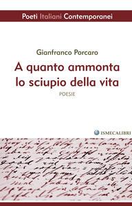 A quanto ammonta lo sciupio di vita - Gianfranco Porcaro - copertina