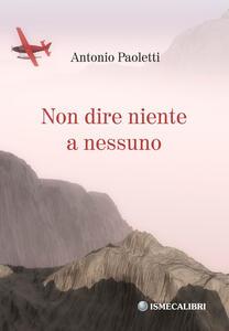 Non dire niente a nessuno - Antonio Paoletti - copertina