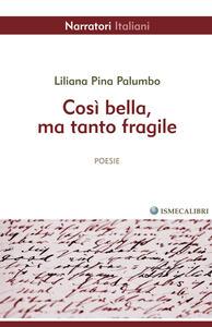 Così bella, ma tanto fragile - Liliana Pina Palumbo - copertina