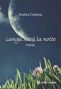 Lunga sarà la notte - Andrea Cattania - copertina