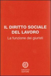 Il diritto sociale del lavoro. La funzione dei giuristi