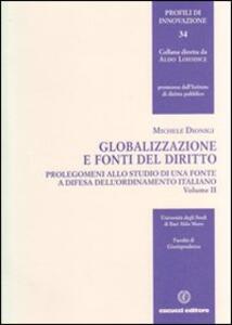 Globalizzazione e fonti del diritto. Vol. 2: Prolegomeni allo studio di una fonte e difesa dell'ordinamento italiano.
