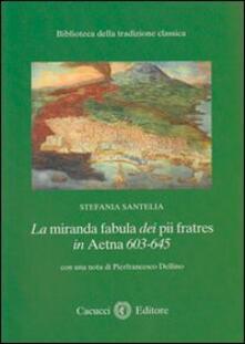 La miranda fabula dei pii fratres in Aetna 603-645