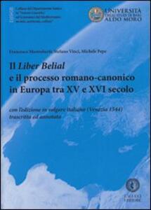 Il liber Belial e il processo romano-canonico in Europa tra XV e XVI secolo. Con l'edizione in volgare italiano (Venezia 1544) trascritta e annotata