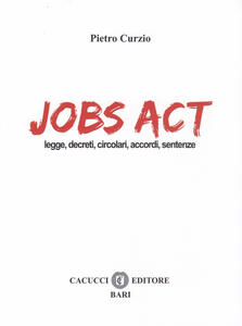 Jobs act. Leggi, decreti, circolari, accordi, sentenze