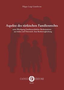 Aspekte des türkischen Familienrechts. Unter Würdigung Familienrechtlicher Rechtsinstitute aus Italien und Österreich. Eine Rechtsvergleichung