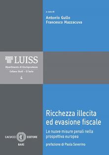 Ricchezza illecita ed evasione fiscale. Le nuove misure penali nella prospettiva europea - copertina