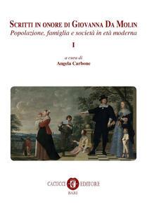 Scritti in onore di Giovanna Da Molin. Vol. 1: Popolazione, famiglia e società in età moderna.