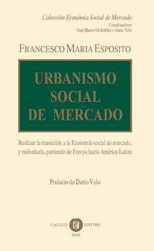 Urbanismo social de mercado. Realizar la transición a la economía social de mercado, y rediseñarla, partiendo de Europa hacia América Latina.pdf