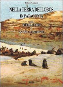 Nella terra dei Lobos, in Patagonia con Pietro Gori e Angelo Tommasi - Tiziano Arrigoni - copertina