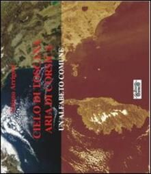Cielo di Toscana aria di Corsica, un alfabeto comune - Tiziano Arrigoni - copertina