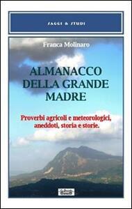 Almanacco della grande madre. Proverbi agricoli e metereologici, aneddoti, storia e storie