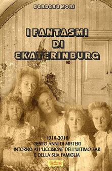 I fantasmi di Ekaterinburg. 1918-2018 cento anni di misteri intorno alluccisione dellultimo Zar e della sua famiglia.pdf