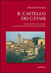 Il castello dei càtari. Mons Fortis A.D. 1028: un mistero del Piemonte medievale