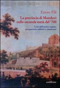 La provincia di Mondovì nella seconda metà del '700. Crisi dell'antico regime, occupazione militare e sommosse