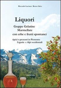 Liquori. Grappe, gelatine, marmellate con erbe e frutti spontanei tipici o presenti in Piemonte Liguria e Alpi occidentali