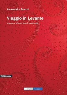 Fondazionesergioperlamusica.it Viaggio in Levante. Armature urbane, popoli e paesaggi Image