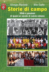 Storie di campo. Sfide e passioni di quasi un secolo di calcio cebano