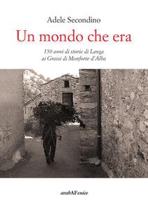 Un mondo che era. 150 anni di storie di Langa ai Grassi di Monforte d'Alba