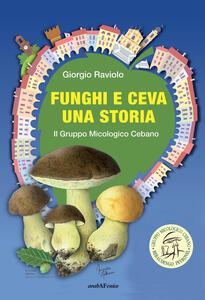 Funghi e Ceva, una storia. Il gruppo micologico cebano