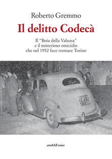 Il delitto Codecà. Il «Boia della Valsusa» e il misterioso omicidio che nel 1952 fece tremare Torino.pdf