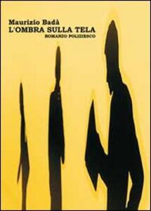 Libro L' ombra sulla tela Maurizio Badà