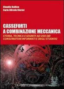 c28faebe6e Casseforti a combinazione meccanica. Storia, tecnica e segreti ad uso dei  consumatori informati e