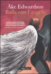Libro Balla con l'angelo Åke Edwardson