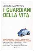 Libro I guardiani della vita. Come funziona il sistema immunitario e il suo ruolo nella medicina del futuro Alberto Mantovani Monica Florianello