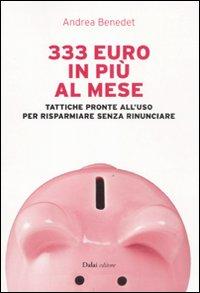 Image of 333 euro in più al mese. Tattiche pronte all'uso per risparmiare senza rinunciare