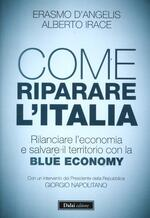 Come riparare l'Italia. Rilanciare l'economia e salvare il territorio con la Blue Economy