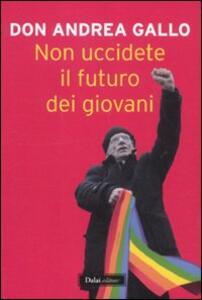 Libro Non uccidete il futuro dei giovani Andrea Gallo