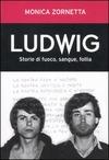 Ludwig. Storie di fuoco, sangue, follia