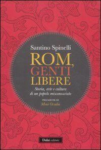 Rom, genti libere. Storia, arte e cultura di un popolo misconosciuto