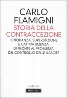 Storia della contraccezione. Ignoranza, superstizione e cattiva scienza di fronte al problema del controllo delle nascite - Carlo Flamigni - copertina