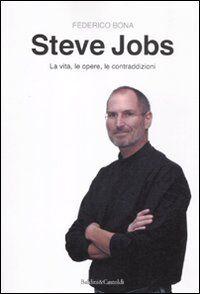 Steve Jobs. La vita, le opere, le contraddizioni